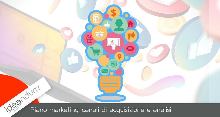 Piano marketing, canali di acquisizione e analisi
